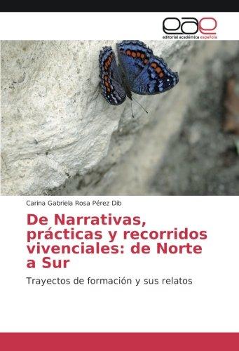 De Narrativas, prácticas y recorridos vivenciales: de: Pérez Dib, Carina