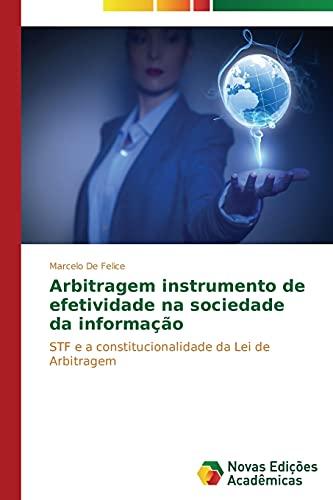 9783639692075: Arbitragem instrumento de efetividade na sociedade da informação: STF e a constitucionalidade da Lei de Arbitragem (Portuguese Edition)