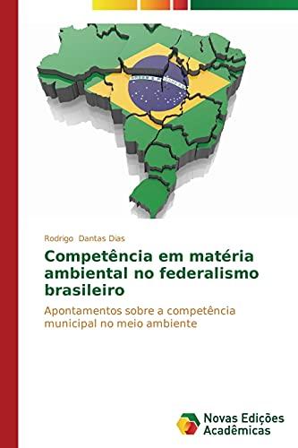 Competência em matéria ambiental no federalismo brasileiro: Dantas Dias, Rodrigo