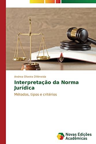 Interpretação da Norma Jurídica: Oliveira D'Almeida, Andrea