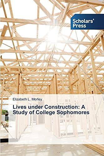Lives Under Construction: A Study of College Sophomores: Elizabeth L. Morley