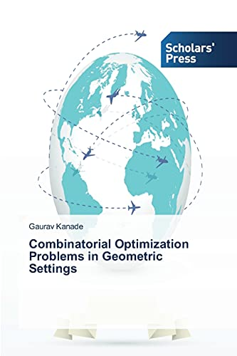 Combinatorial Optimization Problems in Geometric Settings: Gaurav Kanade