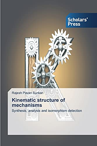 Kinematic structure of mechanisms: Synthesis, analysis and: Sunkari, Rajesh Pavan