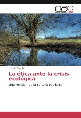La ética ante la crisis ecológica: Sagols, Lizbeth