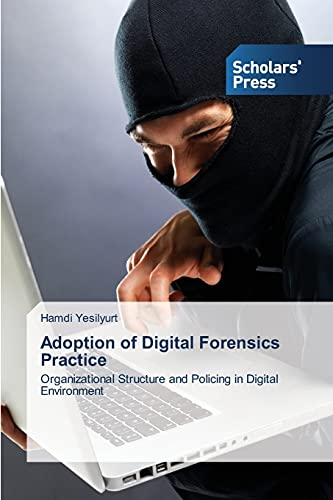 Adoption of Digital Forensics Practice: Organizational Structure and Policing in Digital ...