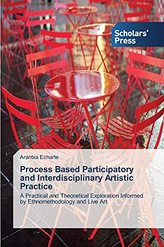 9783639705713: Process Based Participatory and Interdisciplinary Artistic Practice: A Practical and Theoretical Exploration Informed by Ethnomethodology and Live Art