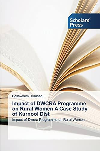Impact of DWCRA Programme on Rural Women A Case Study of Kurnool Dist: Bollavaram Dorababu