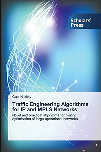 9783639709063: Traffic Engineering Algorithms for IP and MPLS Networks: Novel and practical algorithms for routing optimization of large operational networks