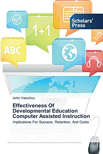 9783639712308: Effectiveness Of Developmental Education Computer Assisted Instruction: Implications For Success, Retention, And Costs