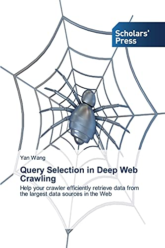 9783639712452: Query Selection in Deep Web Crawling: Help your crawler efficiently retrieve data from the largest data sources in the Web