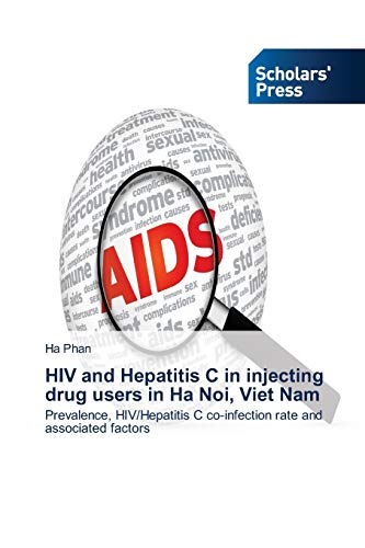 9783639715132: HIV and Hepatitis C in injecting drug users in Ha Noi, Viet Nam: Prevalence, HIV/Hepatitis C co-infection rate and associated factors