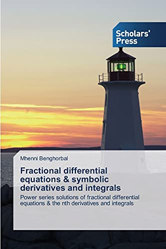 9783639715309: Fractional differential equations & symbolic derivatives and integrals: Power series solutions of fractional differential equations & the nth derivatives and integrals