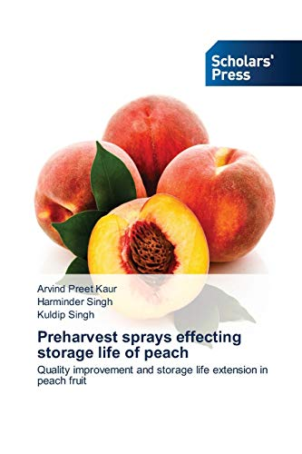 9783639715736: Preharvest sprays effecting storage life of peach: Quality improvement and storage life extension in peach fruit