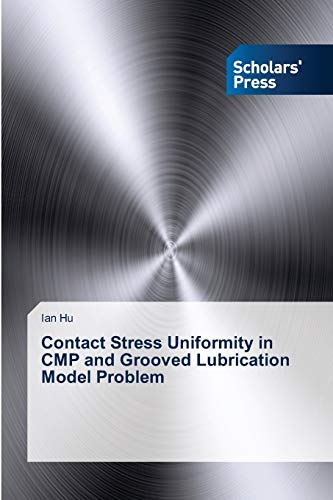 9783639717228: Contact Stress Uniformity in Cmp and Grooved Lubrication Model Problem