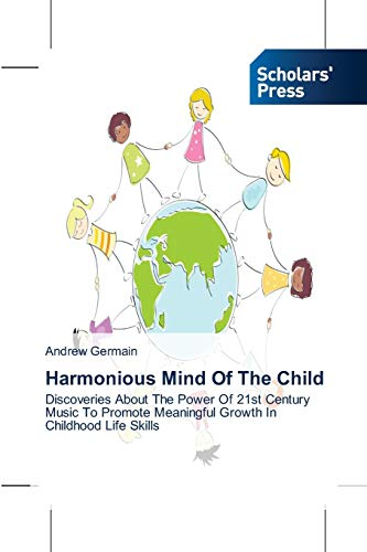 9783639717754: Harmonious Mind Of The Child: Discoveries About The Power Of 21st Century Music To Promote Meaningful Growth In Childhood Life Skills