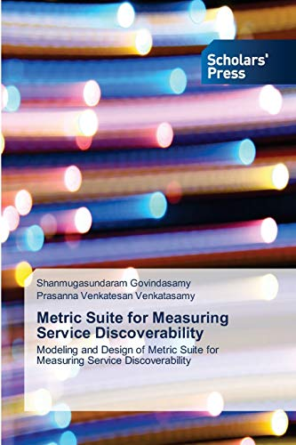 9783639718034: Metric Suite for Measuring Service Discoverability: Modeling and Design of Metric Suite for Measuring Service Discoverability