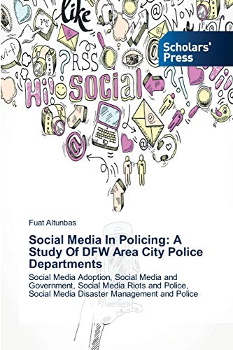 9783639718249: Social Media In Policing: A Study Of DFW Area City Police Departments: Social Media Adoption, Social Media and Government, Social Media Riots and Police, Social Media Disaster Management and Police