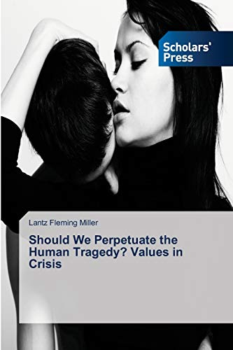 9783639718386: Should We Perpetuate the Human Tragedy? Values in Crisis