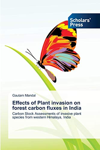 9783639719277: Effects of Plant invasion on forest carbon fluxes in India: Carbon Stock Assessments of invasive plant species from western Himalaya, India