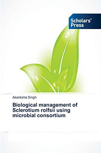 9783639719956: Biological management of Sclerotium rolfsii using microbial consortium