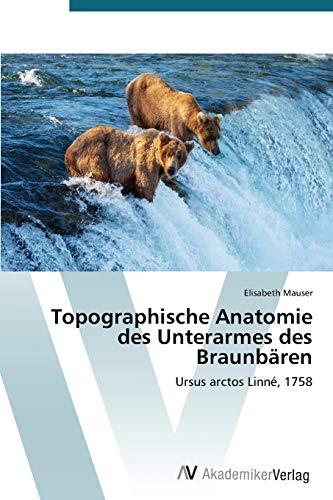 9783639721713: Topographische Anatomie des Unterarmes des Braunb�ren