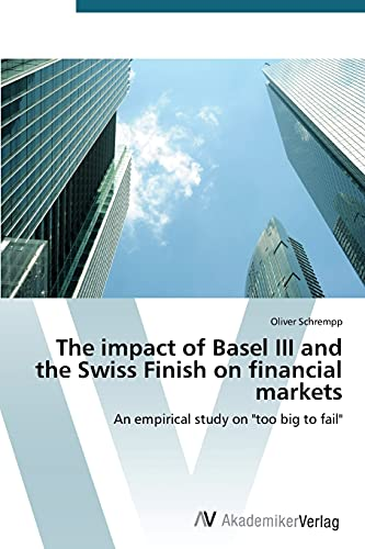 9783639723038: The impact of Basel III and the Swiss Finish on financial markets