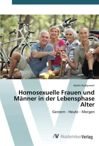 9783639723120: Homosexuelle Frauen und Männer in der Lebensphase Alter: Gestern - Heute - Morgen (German Edition)