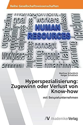 9783639723335: Hyperspezialisierung: Zugewinn oder Verlust von Know-how: mit Beispielunternehmen (German Edition)