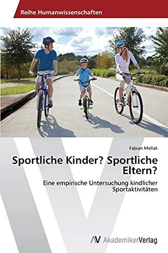 9783639725308: Sportliche Kinder? Sportliche Eltern?: Eine empirische Untersuchung kindlicher Sportaktivitäten (German Edition)
