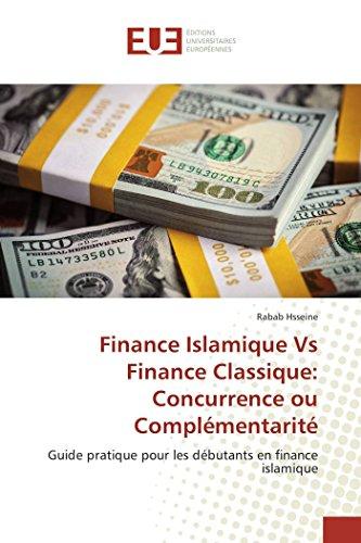 9783639727357: Finance Islamique Vs Finance Classique: Concurrence ou Complémentarité: Guide pratique pour les débutants en finance islamique (French Edition)