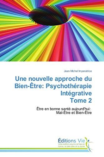 9783639729733: Une nouvelle approche du Bien-Être: Psychothérapie Intégrative Tome 2: Être en bonne santé aujourd'hui: Mal-Être et Bien-Être