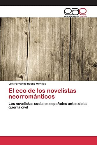 9783639731422: El eco de los novelistas neorrománticos: Los novelistas sociales españoles antes de la guerra civil (Spanish Edition)