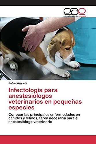 Infectologia Para Anestesiologos Veterinarios En Pequenas Especies: Argueta Rafael (author)