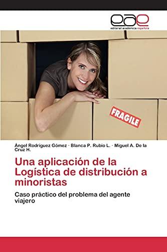 9783639732986: Una aplicación de la Logística de distribución a minoristas: Caso práctico del problema del agente viajero (Spanish Edition)