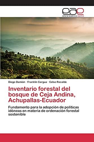 9783639733129: Inventario forestal del bosque de Ceja Andina, Achupallas-Ecuador: Fundamento para la adopción de políticas idóneas en materia de ordenación forestal sostenible (Spanish Edition)