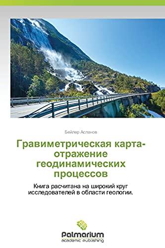 Gravimetricheskaya Karta-Otrazhenie Geodinamicheskikh Protsessov: Aslanov Beyler (author)