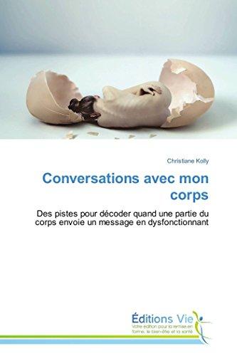 9783639745092: Conversations avec mon corps: Des pistes pour décoder quand une partie du corps envoie un message en dysfonctionnant