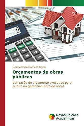 9783639750874: Orçamentos de obras públicas: Utilização do orçamento executivo para auxílio no gerenciamento de obras (Portuguese Edition)
