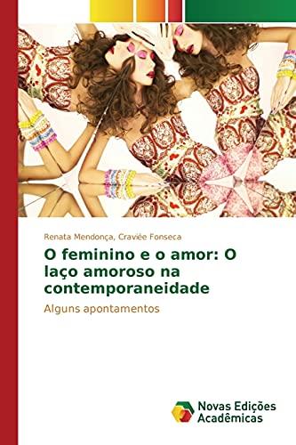O feminino e o amor: O laço amoroso na contemporaneidade (Portuguese Edition): Cravià e Fonseca ...