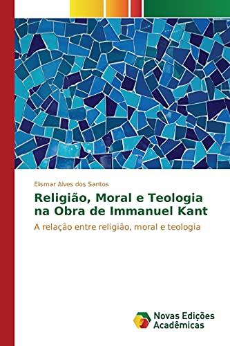 Religião, Moral e Teologia na Obra de: Alves dos Santos