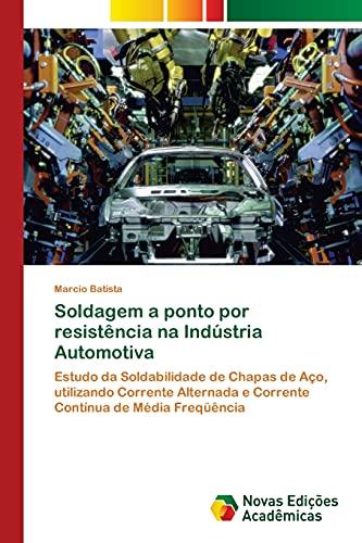 9783639754346: Soldagem a ponto por resistência na Indústria Automotiva (Portuguese Edition)