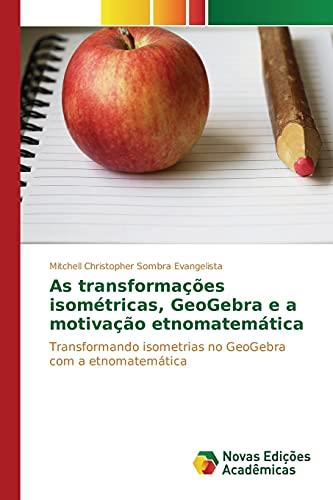 9783639755954: As transformações isométricas, GeoGebra e a motivação etnomatemática: Transformando isometrias no GeoGebra com a etnomatemática (Portuguese Edition)
