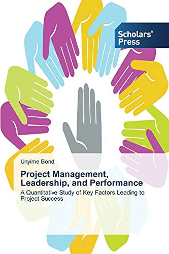 9783639763416: Project Management, Leadership, and Performance: A Quantitative Study of Key Factors Leading to Project Success