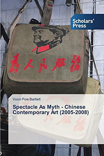 Spectacle As Myth - Chinese Contemporary Art (2005-2008): Voon Pow Bartlett