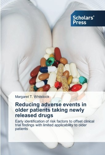 9783639767971: Reducing adverse events in older patients taking newly released drugs: Early identification of risk factors to offset clinical trial findings with limited applicability to older patients
