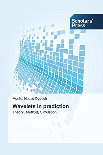 9783639768442: Wavelets in prediction: Theory, Method, Simulation