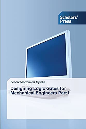 9783639769999: Designing Logic Gates for Mechanical Engineers Part I
