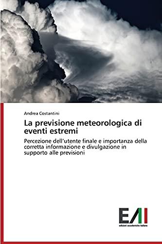 La previsione meteorologica di eventi estremi: Costantini, Andrea