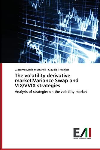 9783639772791: The volatility derivative market:Variance Swap and VIX/VVIX strategies: Analysis of strategies on the volatility market