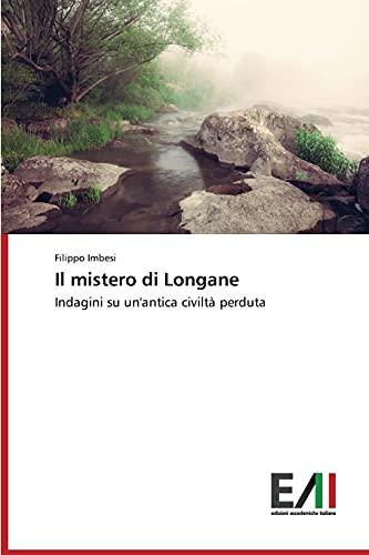 9783639773989: Il mistero di Longane: Indagini su un'antica civilt� perduta
